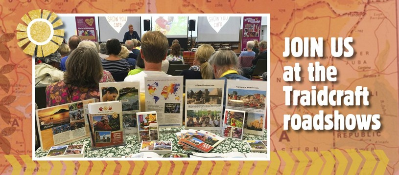 Traidcraft's Roadshows are a great opportunity to browse Traidcraft's new products, get behind-the-scenes insight into the impact Traidcraft is having overseas, and to find out more about our tours!